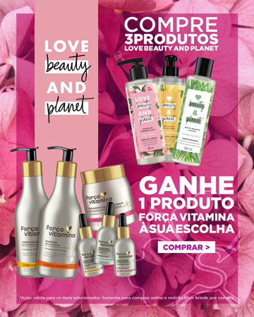 Love beauty and planet - Compre 3 ganhe forca vitamina - MBL